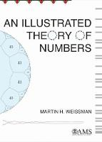 An Illustrated Theory of Numbers by Martin H. Weissman