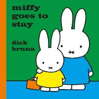 Miffy Goes to Stay by Dick Bruna