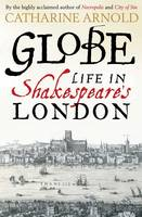Cover for Globe Life in Shakespeare's London by Catharine Arnold