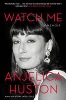 Cover for Watch Me by Anjelica Huston