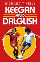 Keegan and Dalglish by Richard T. Kelly