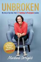 Unbroken My story of survival from 7/7 Bombings to Paralympic success by Martine Wright