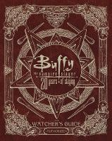 Buffy The Vampire Slayer 20 Years of Slaying The Authorized Watchers Guide by Christopher Golden
