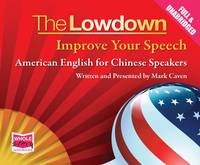 The Lowdown: Improve Your Speech - American English for Chinese Speakers by Mark Caven