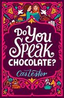 Do You Speak Chocolate? A story of friendship, laughter ... and more than a little chocolate by Cas Lester
