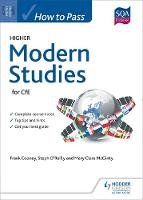 How to Pass Higher Modern Studies for CfE by Frank Cooney, Steph O'Reilly, Mary Clare McGinty, Paul Creaney