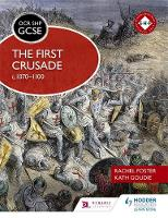 OCR GCSE History SHP: The First Crusade c1070-1100 by Rachel Foster, Kath Goudie