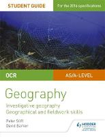 OCR AS/A level Geography Student Guide 4: Investigative geography; Geographical and fieldwork skills by Peter Stiff, David Barker, Helen Harris