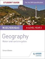 WJEC/Eduqas A-level Geography Student Guide 4: Water and carbon cycles; Fieldwork and investigative skills by Simon Oakes