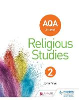 AQA A-level Religious Studies Year 2 by John Frye, Mel Thompson, Deborah Herring