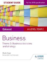 Edexcel A-Level Business Student Guide: Theme 3: Business Decisions and Strategy by Mark Hage