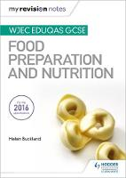My Revision Notes: WJEC Eduqas GCSE Food Preparation and Nutrition by Helen Buckland, Jacqui Keepin