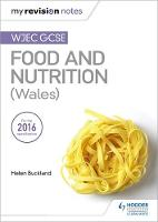 My Revision Notes: WJEC GCSE Food and Nutrition (Wales) by Helen Buckland