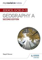 My Revision Notes: Edexcel GCSE (9-1) Geography A Second Edition by Steph Warren