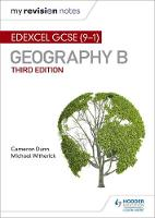 My Revision Notes: Edexcel GCSE (9-1) Geography B Third Edition by Cameron Dunn, Michael Witherick