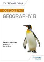 My Revision Notes: OCR GCSE (9-1) Geography B by Simon Ross, Jo Payne, Rebecca Blackshaw