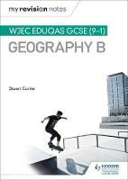 My Revision Notes: WJEC Eduqas GCSE (9-1) Geography B by Stuart Currie