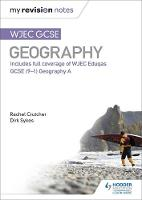 My Revision Notes: WJEC GCSE Geography by Dirk Sykes, Rachel Crutcher
