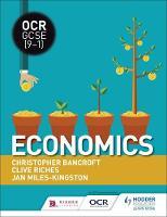 OCR GCSE (9-1) Economics by Clive Riches, Christopher Bancroft, Jan Miles-Kingston