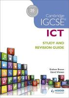 Cambridge IGCSE ICT Study and Revision Guide by Graham Brown, David Watson