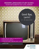 Modern Languages Study Guides: Good Bye, Lenin! Film Study Guide for AS/A-Level German by Geoff Brammall, Karine Harrington