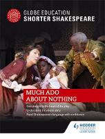 Globe Education Shorter Shakespeare: Much Ado About Nothing by Globe Education