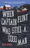 Cover for When Captain Flint Was Still a Good Man by Nick Dybek