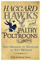 Cover for Haggard Hawks and Paltry Poltroons The Origins of English in Ten Words by Paul Jones