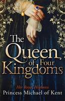 Cover for The Queen Of Four Kingdoms by HRH Princess Michael, of Kent