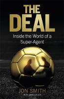 The Deal Inside the World of a Super-Agent by Jon Smith