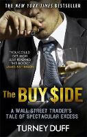 The Buy Side A Wall Street Trader's Tale of Spectacular Excess by Turney Duff