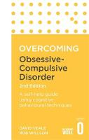 Overcoming Obsessive-Compulsive Disorder, 2nd Edition A self-help guide using cognitive behavioural techniques by David Veale, Rob Willson