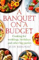 A Banquet on a Budget Cooking for weddings, birthdays and other big parties by Judy Ridgway