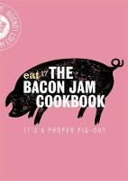 The Bacon Jam Cookbook It's a proper pig-out by Eat 17
