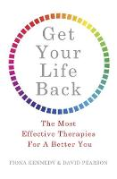 Get Your Life Back The Most Effective Therapies for a Better You by Fiona Kennedy, David Pearson