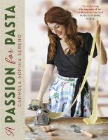 A Passion for Pasta Distinctive Regional Recipes from the Top to the Toe of Italy by Carmela Sophia Sereno