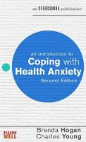 An Introduction to Coping with Health Anxiety, 2nd edition by Brenda Hogan, Charles Young