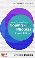 An Introduction to Coping with Phobias, 2nd Edition by Brenda Hogan