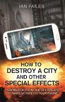 How to Destroy a City, and Other Special Effects Inspiration from the SFX greats to make movies on your phone by Ian Failes