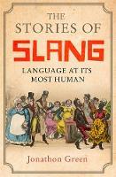 The Stories of Slang Language at its most human by Jonathon Green