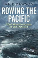 Rowing the Pacific 7,000 Miles from Japan to San Francisco by Mick Dawson