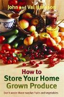 How to Store Your Home Grown Produce by John Harrison, Val Harrison