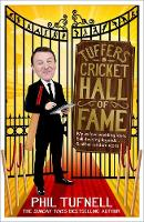 Tuffers' Cricket Hall of Fame My Willow-Wielding Idols, Ball-Twirling Legends ... and Other Random Icons by Phil Tufnell