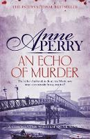 An Echo of Murder (William Monk Mystery, Book 23) A thrilling journey into the dark streets of Victorian London by Anne Perry
