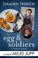 Egg and Soldiers A Childhood Memoir (with postcards from the present) by Damien Trench by Miles Jupp