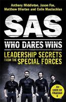 Sas: Who Dares Wins Leadership Secrets from the Special Forces by Anthony Middleton, Jason Fox, Matthew Ollerton, Colin MacLachlan
