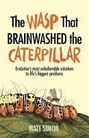 The Wasp That Brainwashed the Caterpillar by Matt Simon