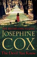 The Devil You Know A Deadly Secret Changes a Woman's Life Forever by Josephine Cox