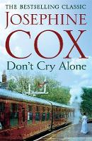Don't Cry Alone An Utterly Captivating Saga Exploring the Strength of Love by Josephine Cox