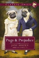 Pugs and Prejudice (Classic Tails 1) Beautifully illustrated classics, as told by the finest breeds! by Jane Austen Garrett